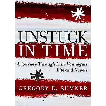 Unstuck in Time - A Journey Through Kurt Vonnegut's Life and Novels by