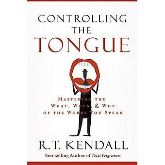 Controlling the Tongue - Mastering the What - When - and Why of the Wo