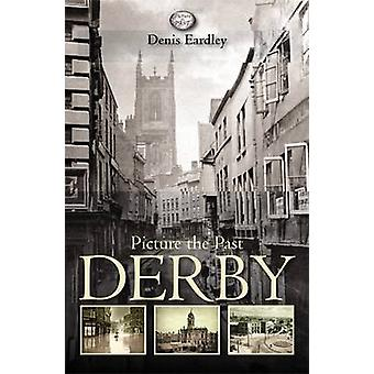 Picture the Past Derby by Denis Eardley - 9781859838297 Book