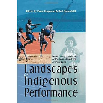 Landscapes of Indigenous Performance: Music and Dance of the Torres Strait and Arnhem Land: Music, Song and Dance of the Torres Strait and Arnhem Land