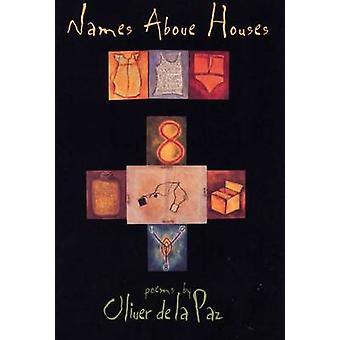 Names Above Houses by Oliver De la Paz - 9780809323821 Book