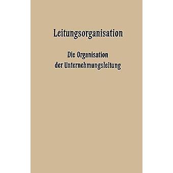 Leitungsorganisation  Die Organisation der Unternehmungsleitung by Hardach & Fritz Wilhelm