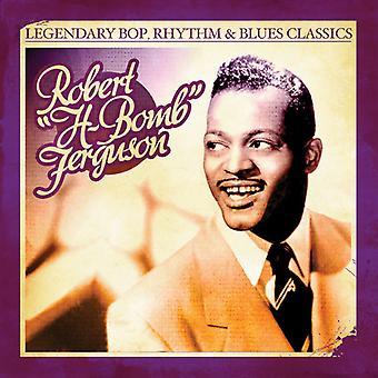 Robert H-Bomb Ferguson - Bop Legendary Rhythm & Blues Classics: Importazione di Ferg h-Bomb [CD] USA
