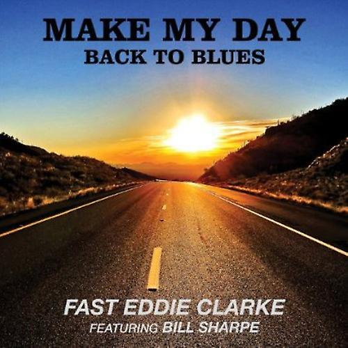 Fast Eddie Clarke - Make My Day-Back to Blues [CD] USA import