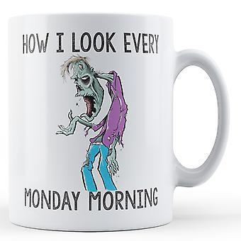 Decorative Writing How I Look Every Monday Morning - Printed Mug