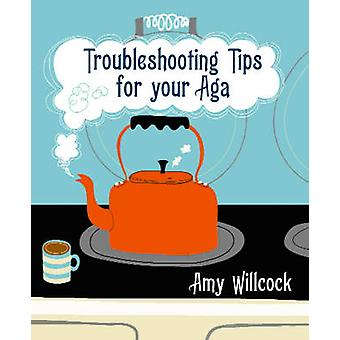 Troubleshooting Tips for Your Aga by Amy Willcock - 9780091920159 Book