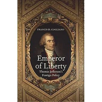 Emperor of Liberty - Thomas Jefferson's Foreign Policy by Francis D. C
