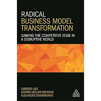 Radical Business Model Transformation - Gaining the Competitive Edge i