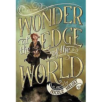 Staunen Sie über den Rand der Welt durch Nicole Helget - 9780316245081 Buch