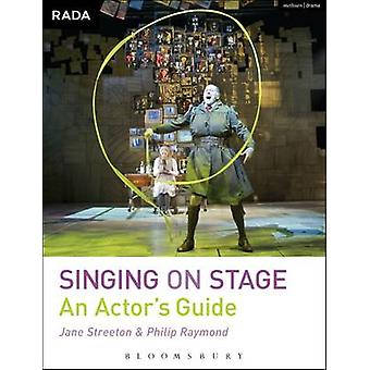 Singing on Stage - An Actors' Guide by Philip Raymond - Jane Streeton