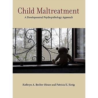 Child Maltreatment - A Developmental Psychopathology Approach by Patri