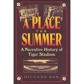 A Place for Summer - Narrative of Tiger Stadium by Richard Bak - 97808