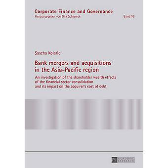 Bank Mergers and Acquisitions in the Asia-Pacific Region by Sascha Ko