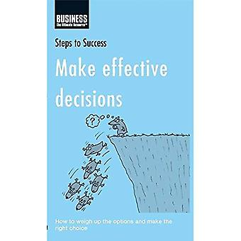 Make Effective Decisions: How to Weigh Up the Options and Make the Right Choice (Steps to Success)