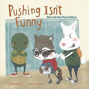 Pushing Isn't Funny: What to Do about Physical Bullying (No More Bullies)