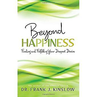 Bortom lycka: Att finna och uppfylla dina djupaste önskan