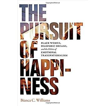 The Pursuit of Happiness: Black Women, Diasporic Dreams, and the Politics of Emotional Transnationalism