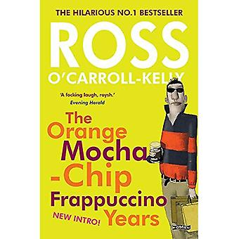 The Ross O'Carroll-Kelly: The Orange Mocha-Chip Frappuccino Years (Ross O'Carroll Kelly)