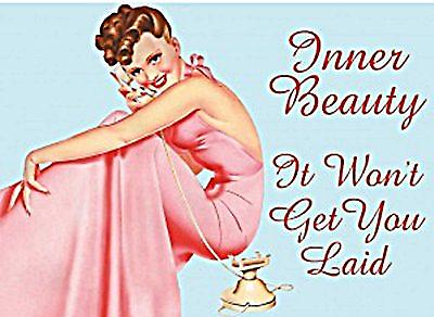 Inner Beauty Metal Funny Sign   (fd)