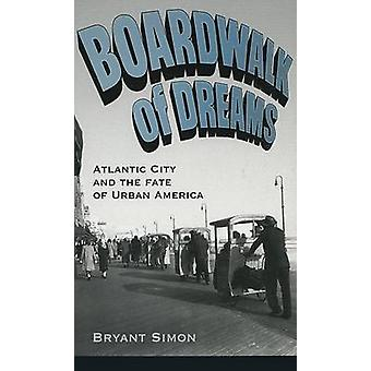 Boardwalk of Dreams Atlantic City and the Fate of Urban America by Simon & Bryant