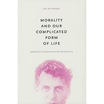 Moral und unsere komplizierte Form von Leben feministische Wittgensteins Metaethik von OConnor & Peg