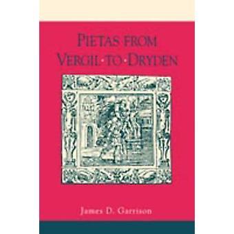 Pietas from Vergil to Dryden by Garrison & James D.