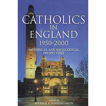 Catholics in England 19502000 by HornsbySmith & Michael P.