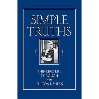 Simple Truths Thinking Life Through with Fulton J. Sheen by Sheen & Fulton J