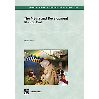 The Media and Development Whats the Story by Locksley & Gareth