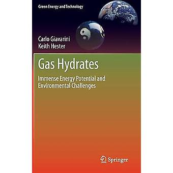 Gas Hydrates Immense Energy Potential and Environmental Challenges by Giavarini & Carlo