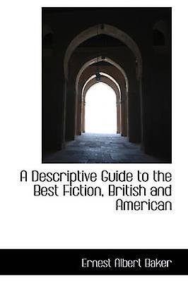 A Descriptive Guide to the Best Fiction British and American by Baker & Ernest Albert