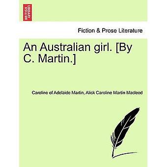 An Australian girl. By C. Martin. Vol. I by Martin & Caroline of Adelaide