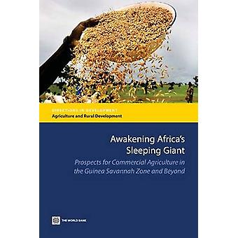 Awakening Africas Sleeping Giant Prospects for Commercial Agriculture in the Guinea Savannah Zone and Beyond by Morris & Michael