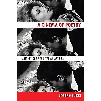 Cinema of Poetry Aesthetics of the Italian Art Film by Luzzi & Joseph
