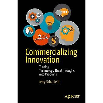 Commercializing Innovation  Turning Technology Breakthroughs into Products by Schaufeld & Jerome