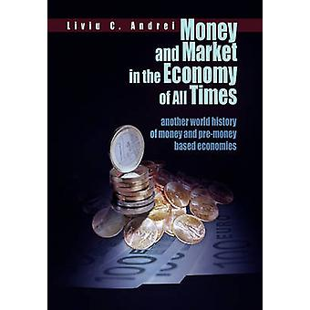 Money and Market in the Economy of All Times by Andrei & Liviu C.