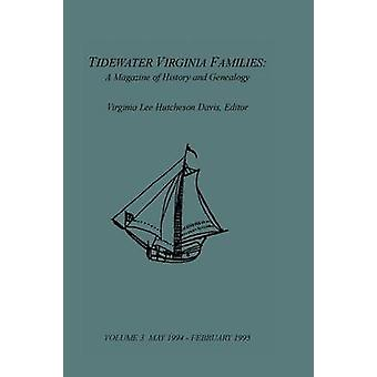 Tidewater Virginia Familien A Zeitschrift der Geschichte und Genealogie Band 3. Mai 1994 Feb 1995 von Davis & Virginia Lee Hutcheson