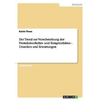Der Trend zur Verschmelzung der Fremdenverkehrs und Kongressbros  Ursachen und Erwartungen by Theos & Katrin