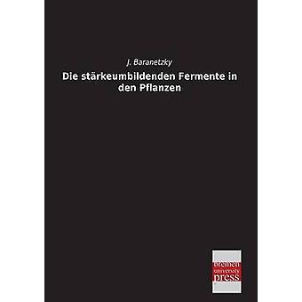Die Starkeumbildenden Fermente in Den Pflanzen by Baranetzky & J.