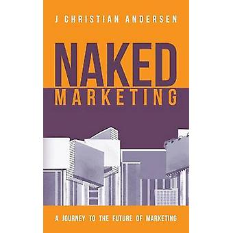 Naked Marketing by Andersen & J. Christian