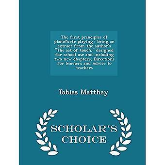 De första principerna i Pianoforte Playing: att vara ett utdrag från författarens The Act of touch, designad för skolan användning och inklusive två nya kapitel, anvisningar för elever och råd till lärare-Scholar ' s Choice Edition