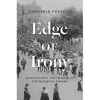 Edge of Irony - Modernism in the Shadow of the Habsburg Empire by Marj