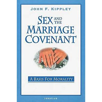 Sex and the Marriage Covenant - A Basis for Morality (2nd) by John F K