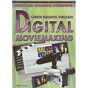 Career Building Through Digital Moviemaking by Miriam Segall - 978140
