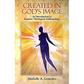 Created in God's Image - An Introduction to Feminist Theological Anthr