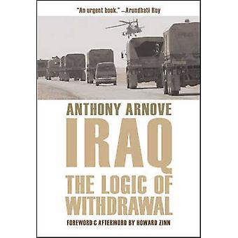 Iraq - The Logic of Withdrawal by Anthony Arnove - 9781595580795 Book