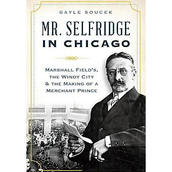 Mr. Selfridge in Chicago - - Marshall Field's - the Windy City & the Ma