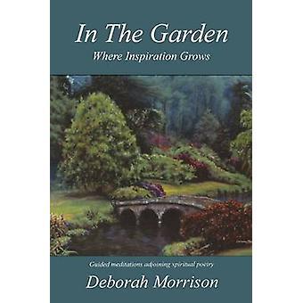 In the Garden - Where Inspiration Grows by Deborah Morrison - 97818974