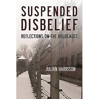 Suspended Disbelief - Reflections on the Holocaust by Julian Harrison