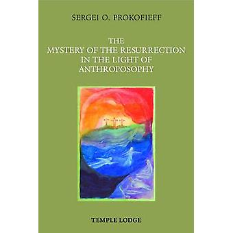 The Mystery of the Resurrection in the Light of Anthroposophy by Serg